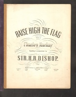 1855 Raise High The Flag ca1855 Charles Mackay Sir H R Bishop
